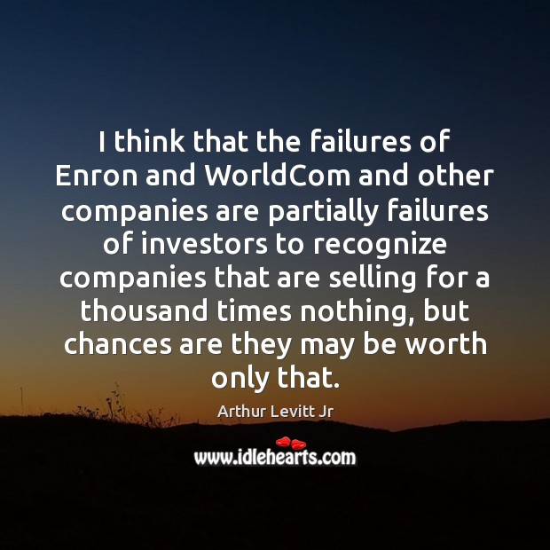 Image, I think that the failures of Enron and WorldCom and other companies