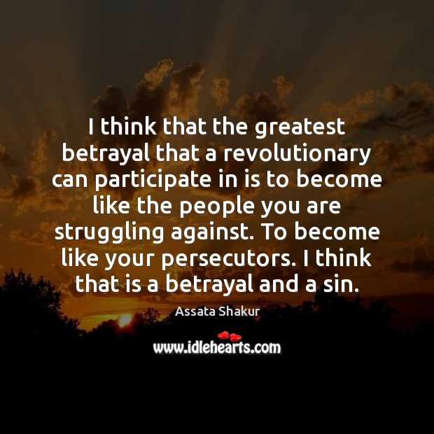 Image, I think that the greatest betrayal that a revolutionary can participate in