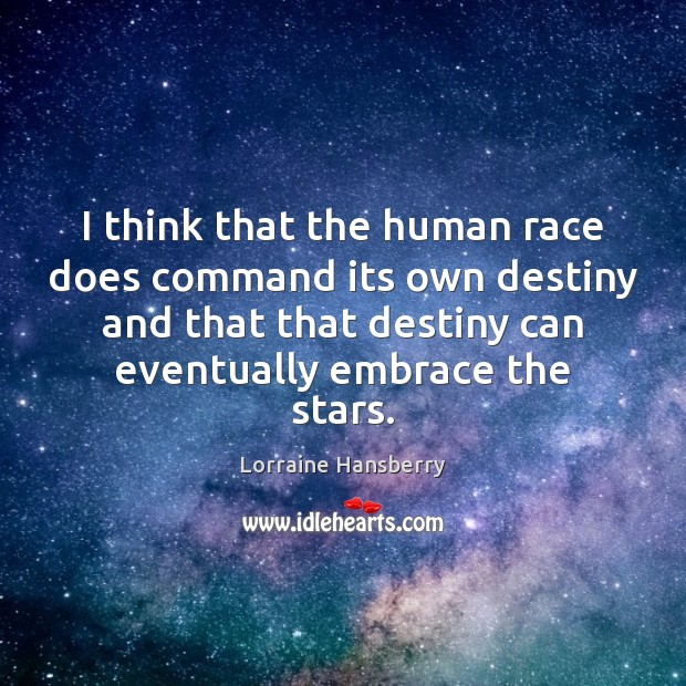 I think that the human race does command its own destiny and Image