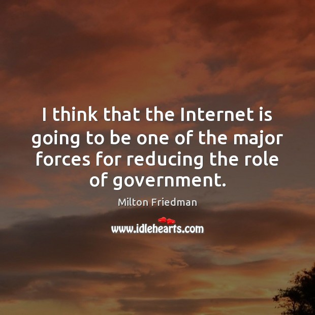 I think that the Internet is going to be one of the Milton Friedman Picture Quote