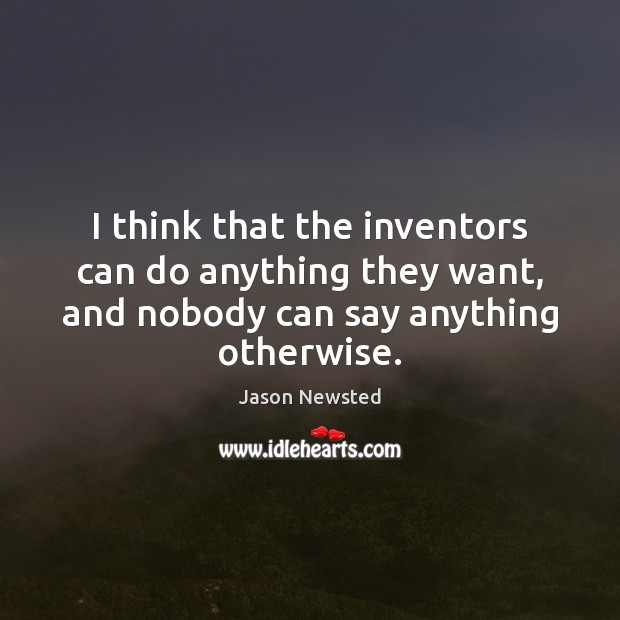 I think that the inventors can do anything they want, and nobody Image