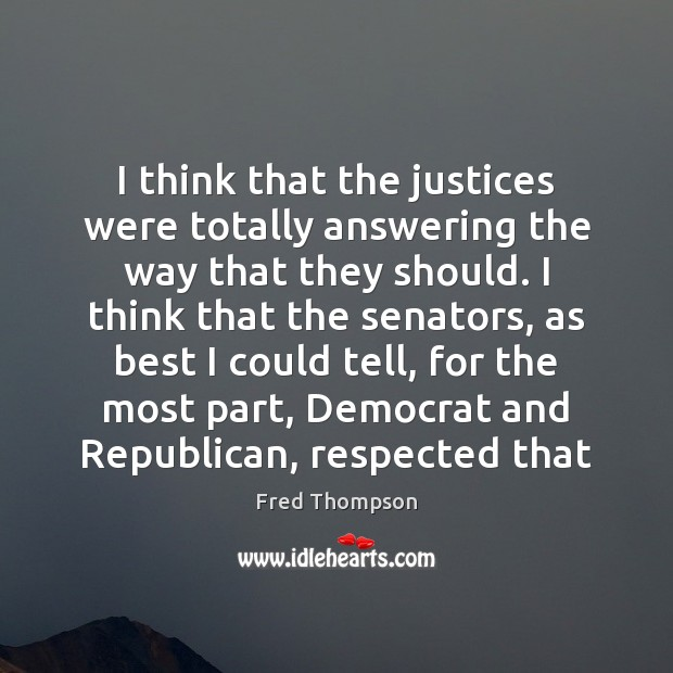 I think that the justices were totally answering the way that they Image