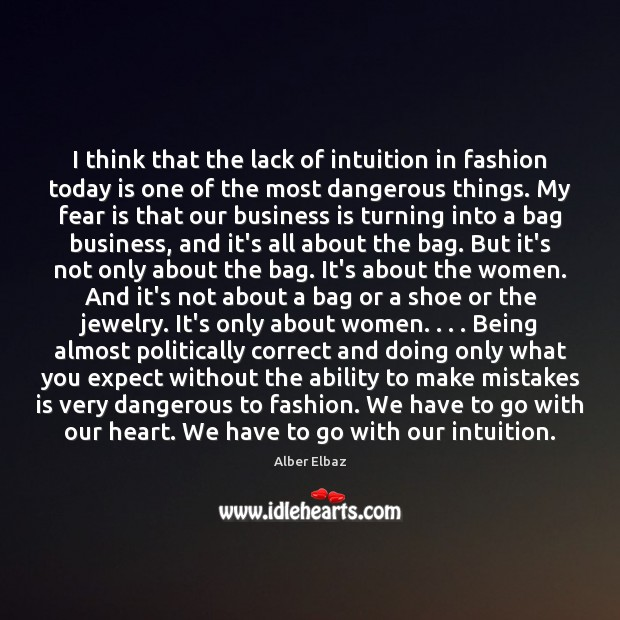 I think that the lack of intuition in fashion today is one Image