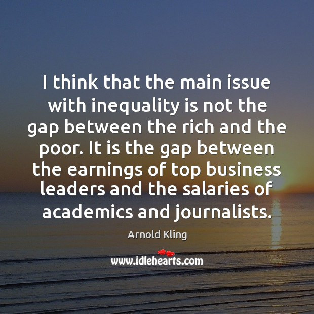 Image, I think that the main issue with inequality is not the gap