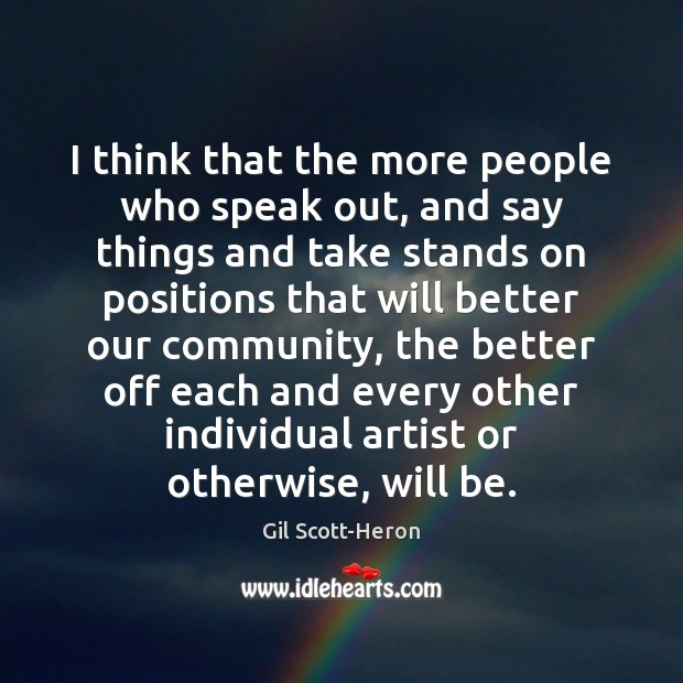 I think that the more people who speak out, and say things Gil Scott-Heron Picture Quote