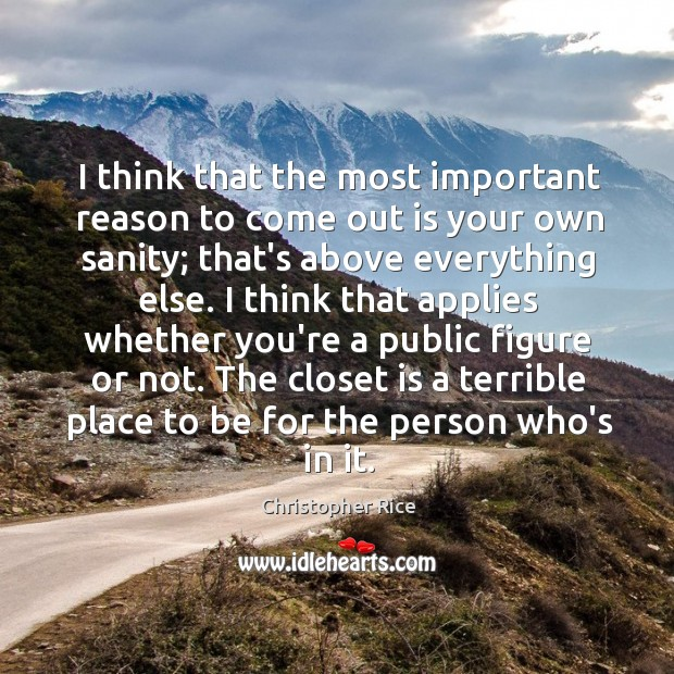 I think that the most important reason to come out is your Christopher Rice Picture Quote