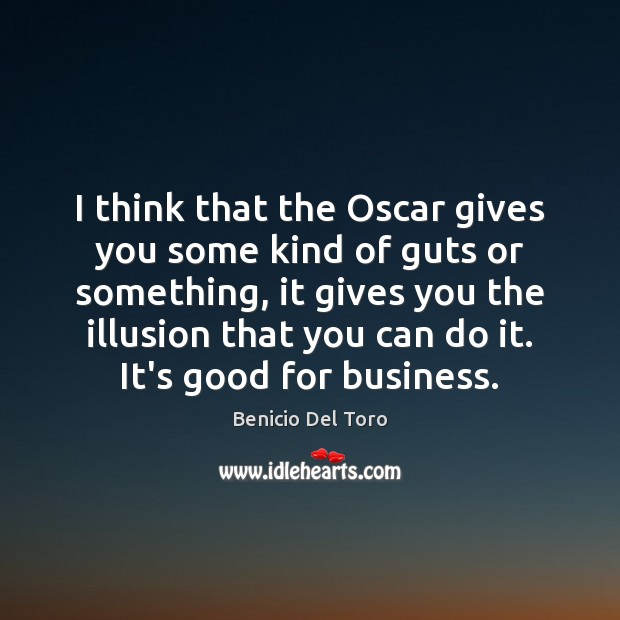 I think that the Oscar gives you some kind of guts or Image