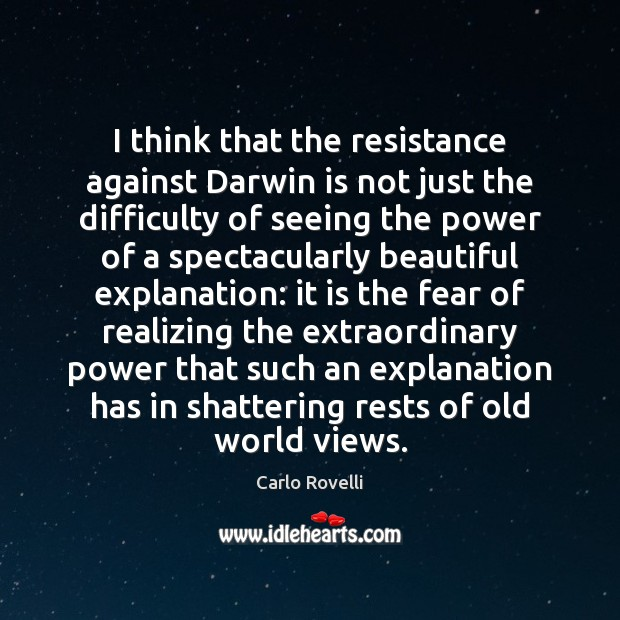Image, I think that the resistance against Darwin is not just the difficulty