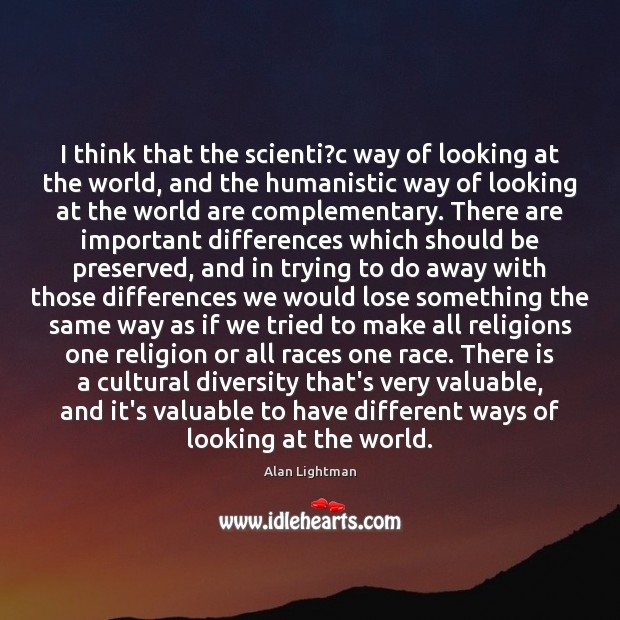 I think that the scienti?c way of looking at the world, Alan Lightman Picture Quote
