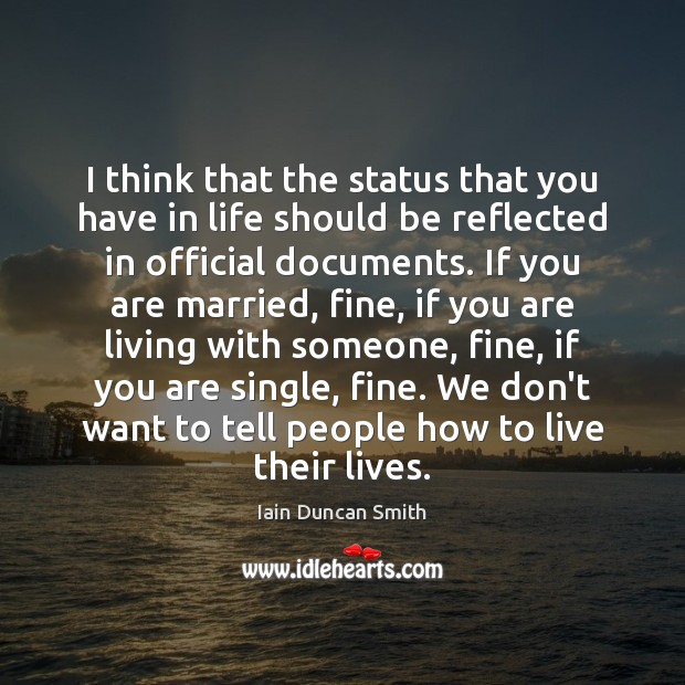 I think that the status that you have in life should be Iain Duncan Smith Picture Quote