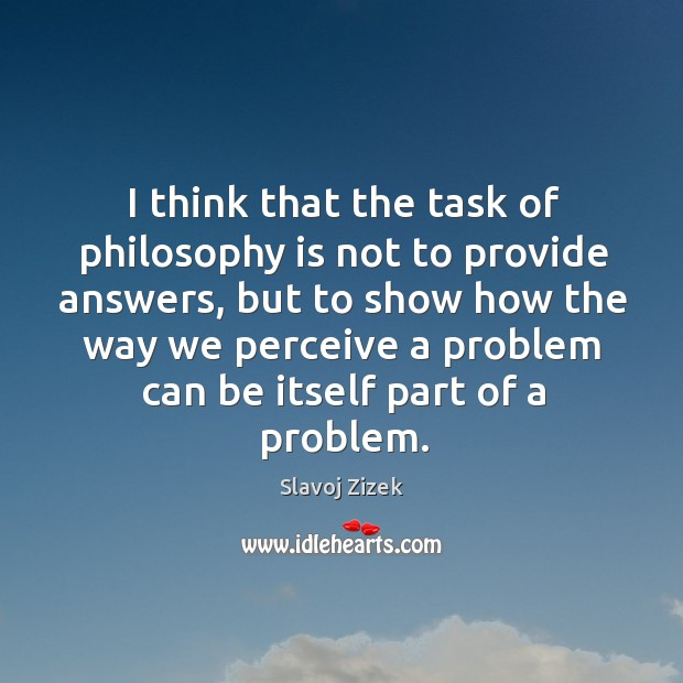 I think that the task of philosophy is not to provide answers Image