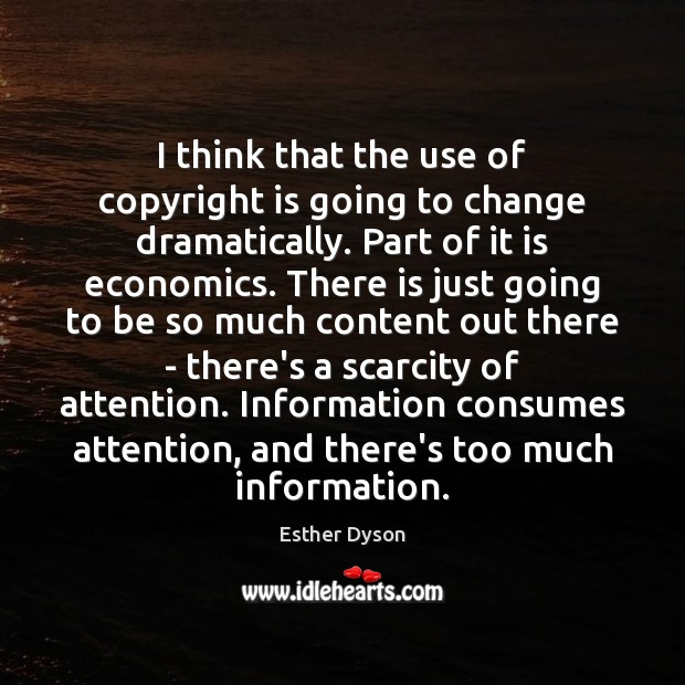 I think that the use of copyright is going to change dramatically. Esther Dyson Picture Quote