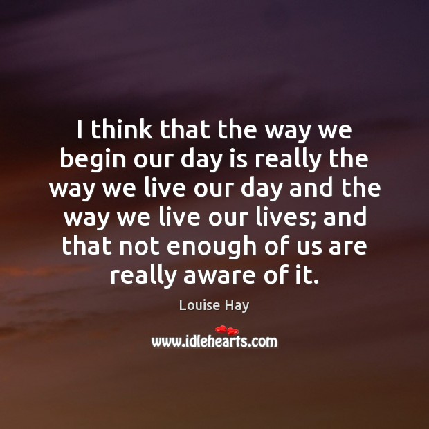 Image, I think that the way we begin our day is really the