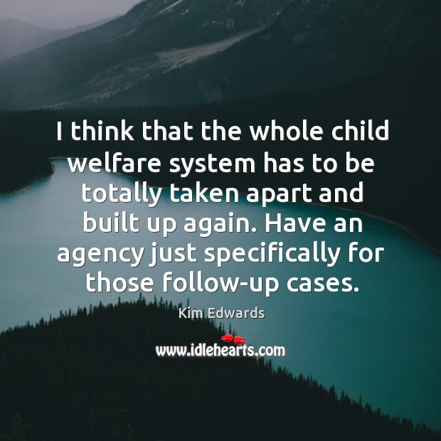 I think that the whole child welfare system has to be totally Image