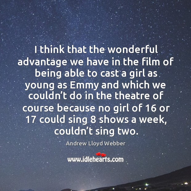 I think that the wonderful advantage we have in the film of being able to cast a girl as young Andrew Lloyd Webber Picture Quote
