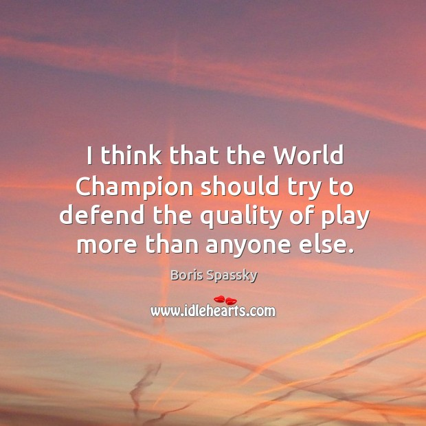 I think that the world champion should try to defend the quality of play more than anyone else. Image