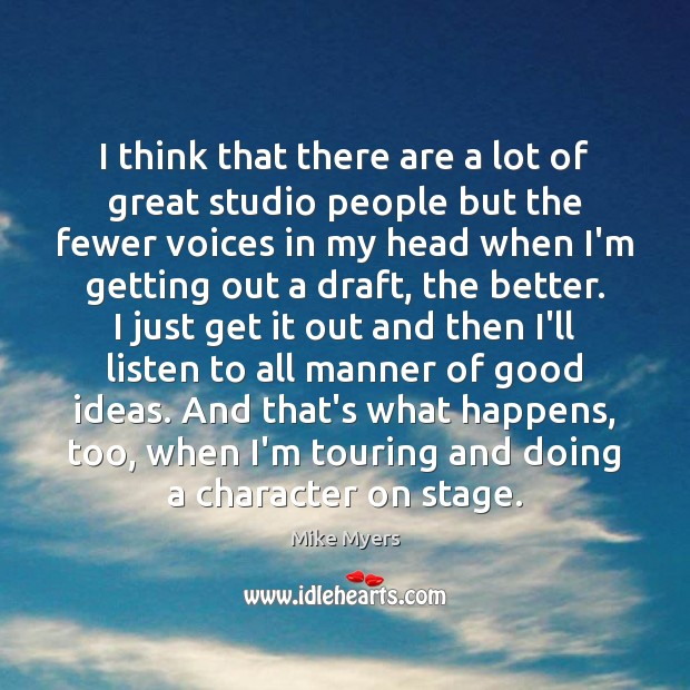 I think that there are a lot of great studio people but Mike Myers Picture Quote