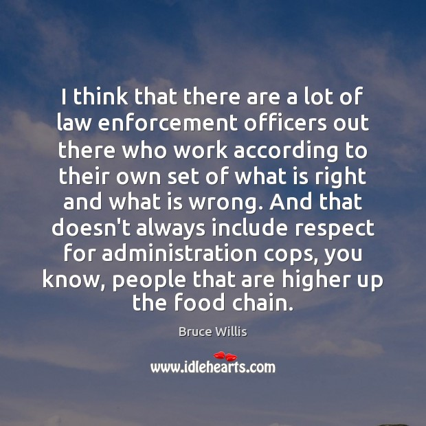 I think that there are a lot of law enforcement officers out Image