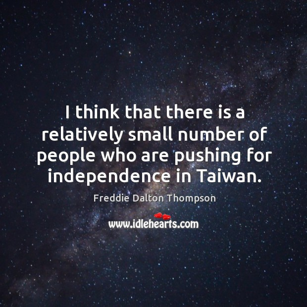 Image, I think that there is a relatively small number of people who are pushing for independence in taiwan.