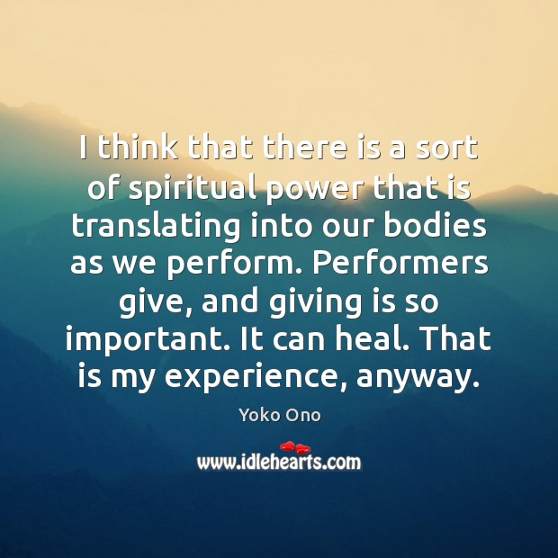 I think that there is a sort of spiritual power that is Yoko Ono Picture Quote