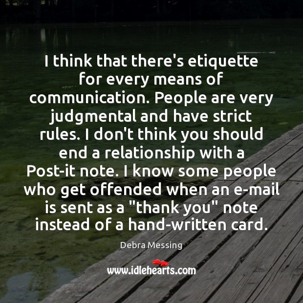 I think that there's etiquette for every means of communication. People are Image