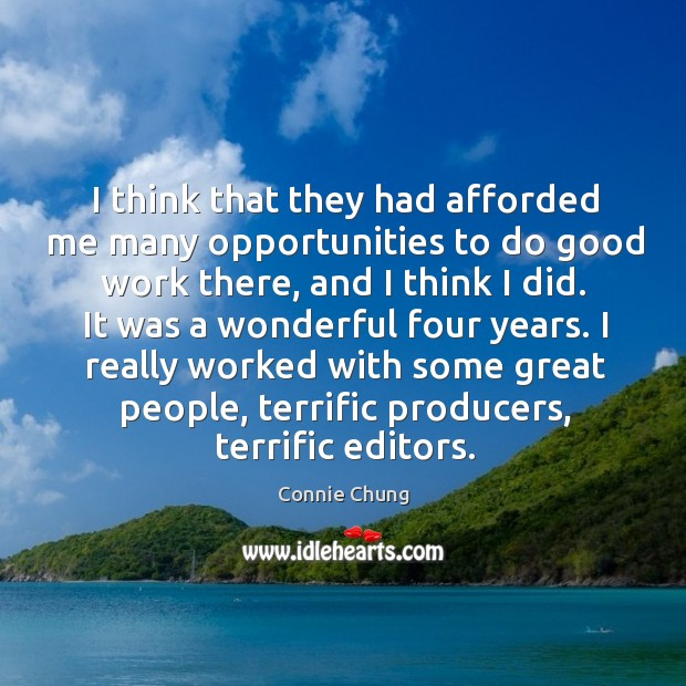 I think that they had afforded me many opportunities to do good work there, and I think I did. Image