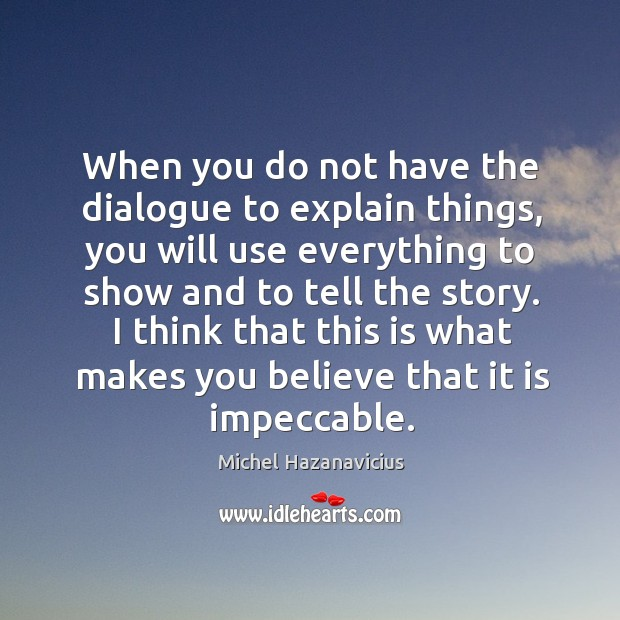 I think that this is what makes you believe that it is impeccable. Michel Hazanavicius Picture Quote