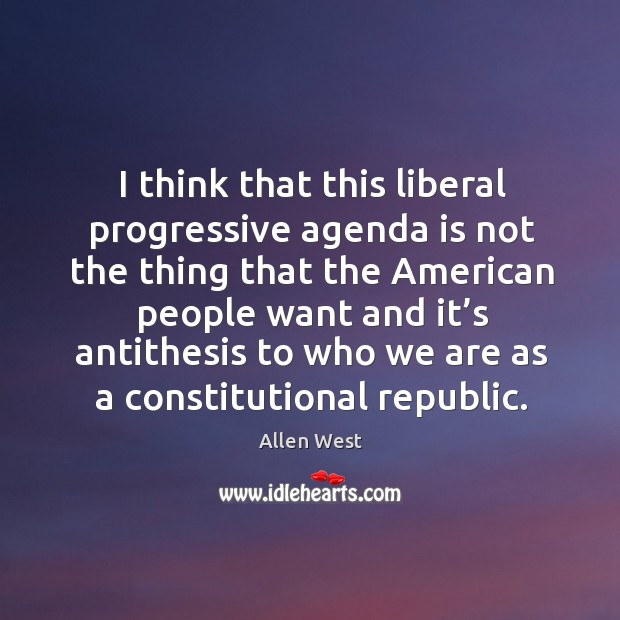 I think that this liberal progressive agenda is not the thing that the american people Image