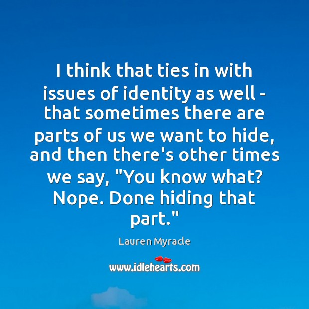 I think that ties in with issues of identity as well – Lauren Myracle Picture Quote