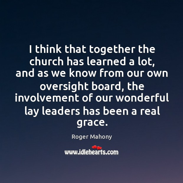 I think that together the church has learned a lot, and as we know from Roger Mahony Picture Quote