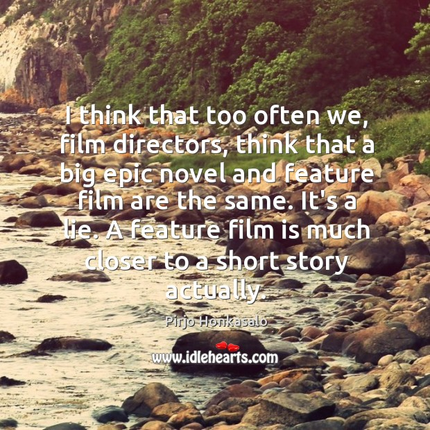 I think that too often we, film directors, think that a big Pirjo Honkasalo Picture Quote