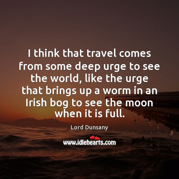 I think that travel comes from some deep urge to see the Image