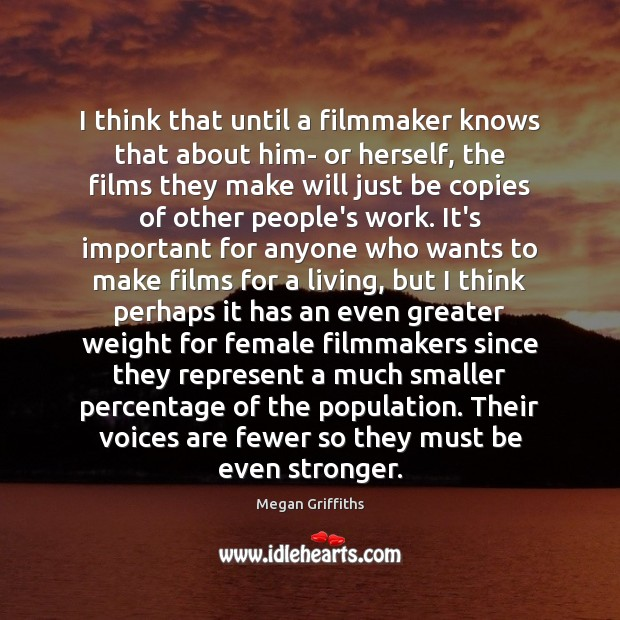 I think that until a filmmaker knows that about him- or herself, Image
