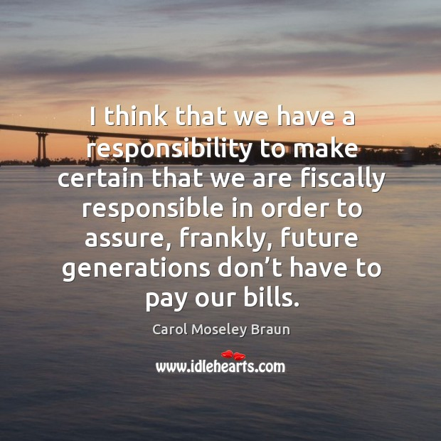 Image, I think that we have a responsibility to make certain that we are fiscally responsible