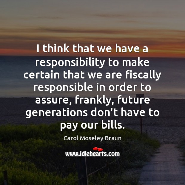 Image, I think that we have a responsibility to make certain that we