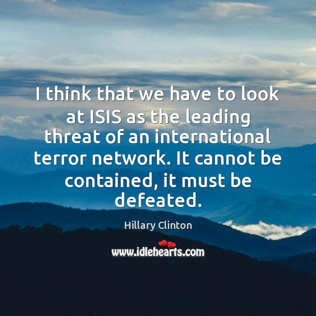 Image, I think that we have to look at ISIS as the leading
