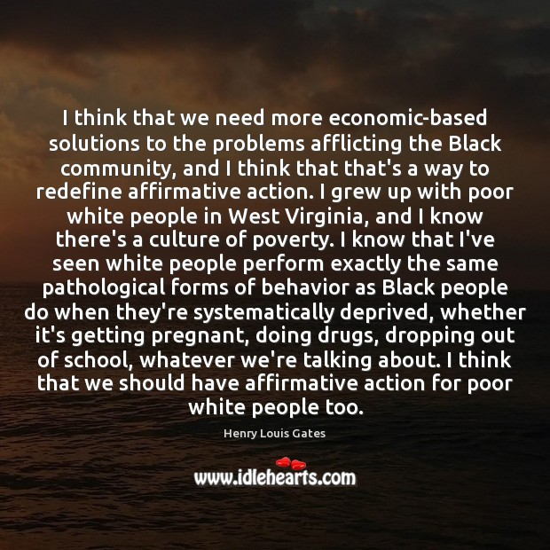 Image, I think that we need more economic-based solutions to the problems afflicting