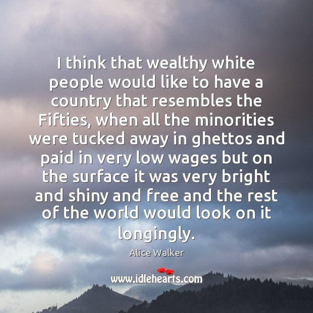 Image, I think that wealthy white people would like to have a country