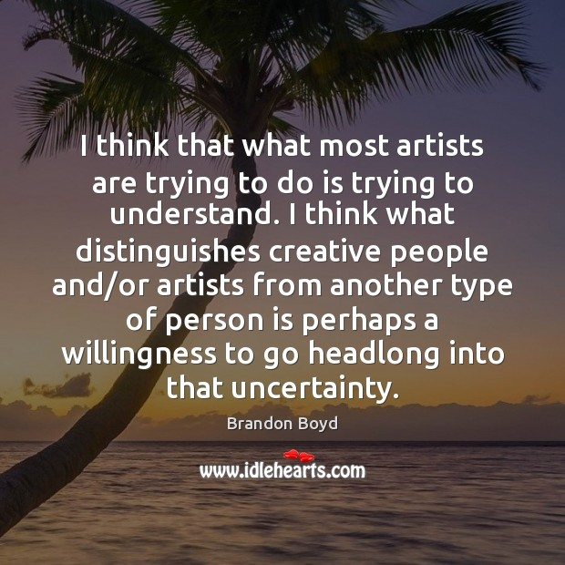 I think that what most artists are trying to do is trying Brandon Boyd Picture Quote