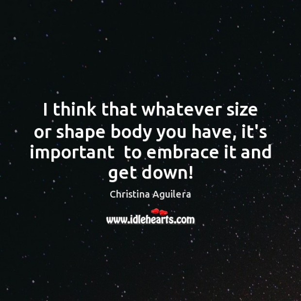 Image, I think that whatever size or shape body you have, it's important
