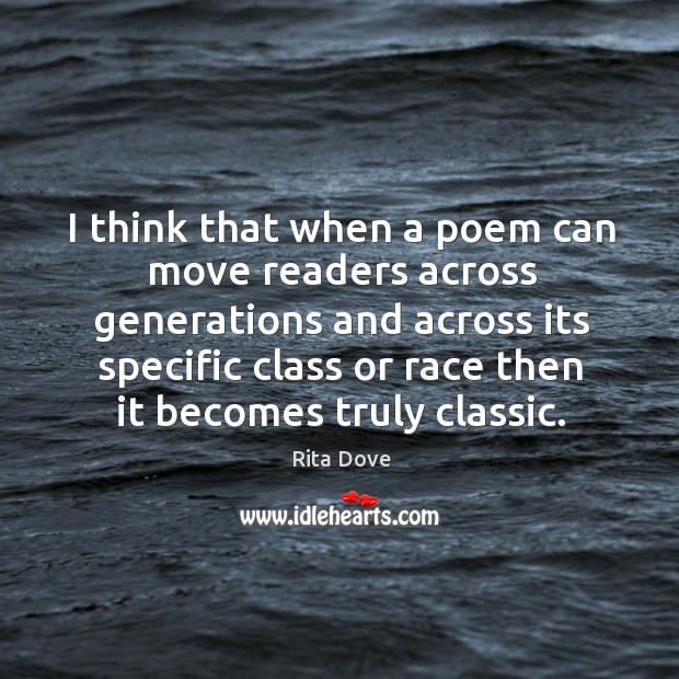 I think that when a poem can move readers across generations and Image