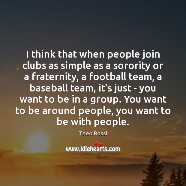 Image, I think that when people join clubs as simple as a sorority