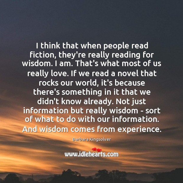 I think that when people read fiction, they're really reading for wisdom. Image