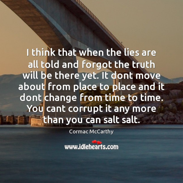 I think that when the lies are all told and forgot the Image