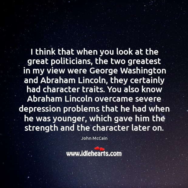 I think that when you look at the great politicians, the two Image