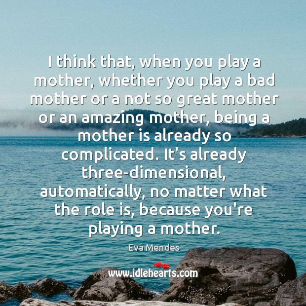 Image, I think that, when you play a mother, whether you play a
