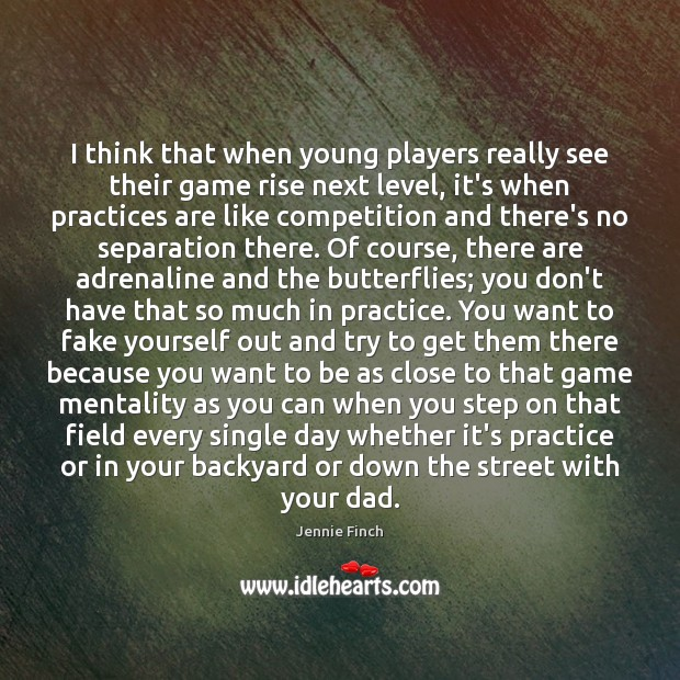 I think that when young players really see their game rise next Jennie Finch Picture Quote