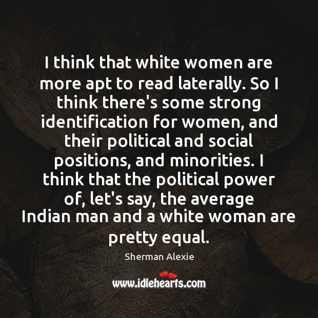 I think that white women are more apt to read laterally. So Image
