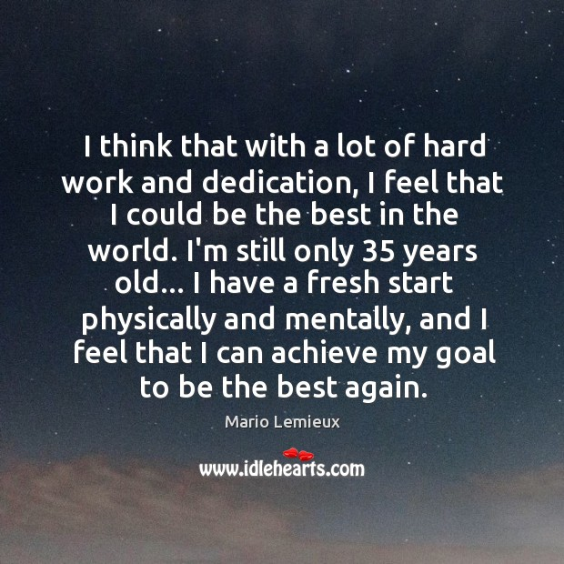I think that with a lot of hard work and dedication, I Mario Lemieux Picture Quote