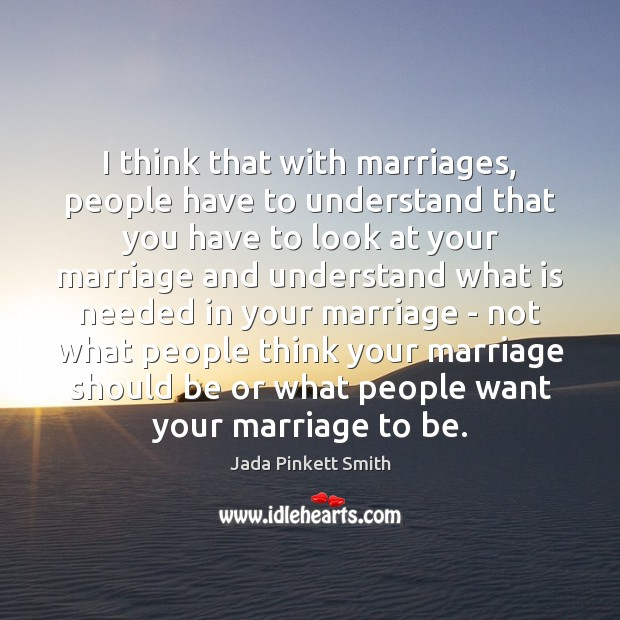 Image, I think that with marriages, people have to understand that you have